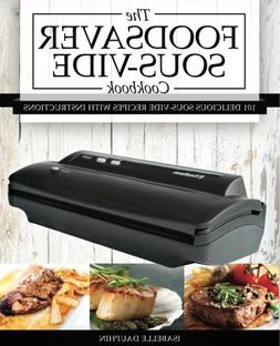 The Foodsaver Sous Vide Cookbook: 101 Delicious Recipes With